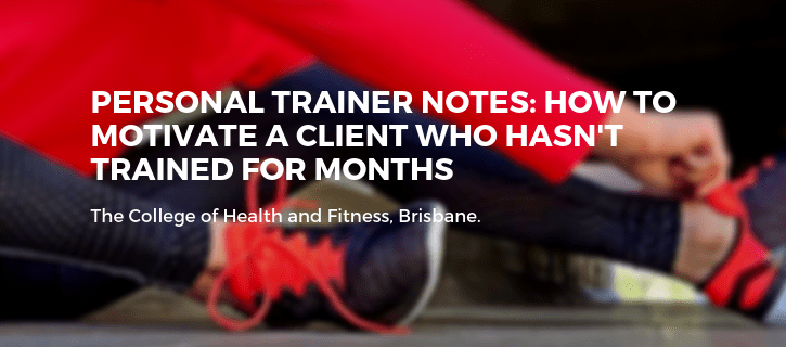 personal-trainer-notes-how-to-motivate-a-client-who-hasnt-trained-for-months